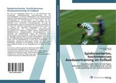 Portada del libro de Spielorientiertes, hochintensives Ausdauertraining im Fußball