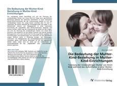 Обложка Die Bedeutung der Mutter-Kind-Beziehung in Mutter-Kind-Einrichtungen