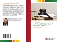 Bookcover of A interrupção da gestação de feto anencefálico:
