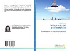 Bookcover of Trois protocoles pour rester zen