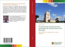 Capa do livro de A construção do discurso de santidade do Infante Santo em Portugal