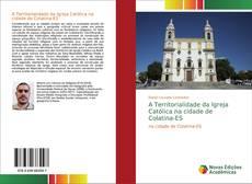 Copertina di A Territorialidade da Igreja Católica na cidade de Colatina-ES