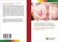 Copertina di A pré medicação anestésica frente ao delírio e à ansiedade