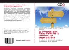 Bookcover of La investigación, fundamento de la intervención organizacional