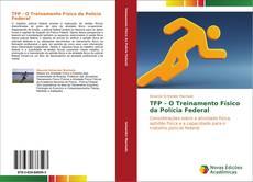 Bookcover of TFP - O Treinamento Físico da Polícia Federal
