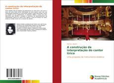 Bookcover of A construção da interpretação do cantor lírico
