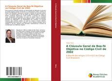 Bookcover of A Cláusula Geral da Boa-fé Objetiva no Código Civil de 2002