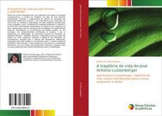 Bookcover of A trajetória de vida de José Antonio Lutzenberger