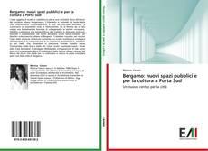 Bookcover of Bergamo: nuovi spazi pubblici e per la cultura a Porta Sud
