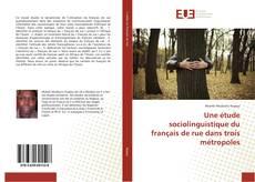 Une étude sociolinguistique du français de rue dans trois métropoles kitap kapağı