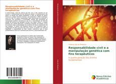 Bookcover of Responsabilidade civil e a manipulação genética com fins terapêuticos
