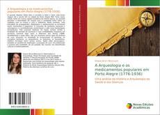Capa do livro de A Arqueologia e os medicamentos populares em Porto Alegre (1776-1936)