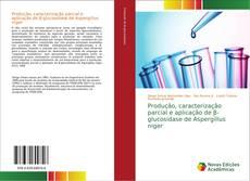 Bookcover of Produção, caracterização parcial e aplicação de β-glucosidase de Aspergillus niger