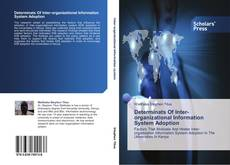 Bookcover of Determinats Of Inter-organizational Information System Adoption