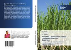 Scientific Utilization of Treated Distillery Effluent on Sugarcane的封面