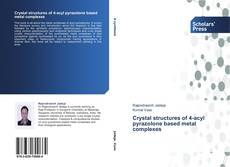 Portada del libro de Crystal structures of 4-acyl pyrazolone based metal complexes