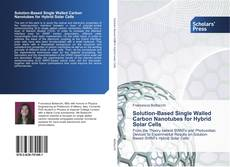Bookcover of Solution-Based Single Walled Carbon Nanotubes for Hybrid Solar Cells