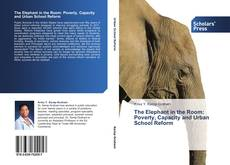 Bookcover of The Elephant in the Room:  Poverty, Capacity and Urban School Reform