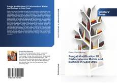 Bookcover of Fungal Modification Of Carbonaceous Matter and Sulfides in Gold Ores