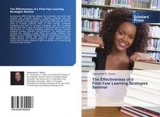 Bookcover of The Effectiveness of a   First-Year Learning Strategies Seminar