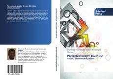Bookcover of Perceptual quality driven 3D video communication