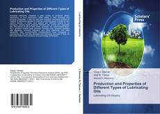 Bookcover of Production and Properties of Different Types of Lubricating Oils