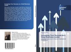 Bookcover of Increasing Your Success as a Small Business Leader
