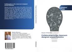 Bookcover of Collaboration in the classroom designed around Robotics