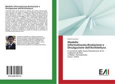 Bookcover of Modello Informatizzato,Rivelazione e Divulgazione dell'Architettura