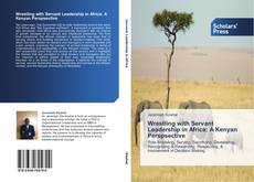 Bookcover of Wrestling with Servant Leadership in Africa: A Kenyan Perspsective