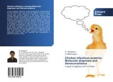 Chicken infectious anaemia-Molecular diagnosis and Serosurveillance的封面