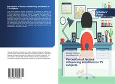 Bookcover of Perception of factors influencing enrolment in TV subjects
