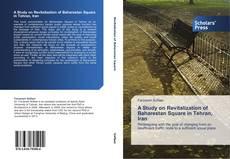 Bookcover of A Study on Revitalization of Baharestan Square in Tehran, Iran