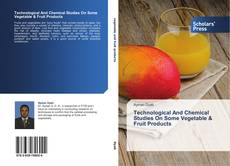 Bookcover of Technological And Chemical Studies On Some Vegetable & Fruit Products