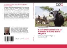 Portada del libro de La reproducción de la hembra bovina en el trópico