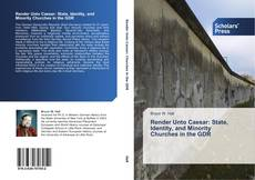 Render Unto Caesar: State, Identity, and Minority Churches in the GDR的封面