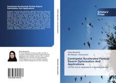 Couverture de Centripetal Accelerated Particle Swarm Optimization And Applications
