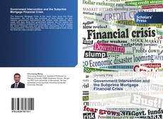 Bookcover of Government Intervention and the Subprime Mortgage Financial Crisis