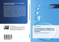 Copertina di Fundamental Investigation of Forced Wetting on Structured Surfaces