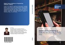 Bookcover of Digital Library Initiatives in Engineering Libraries: A Study