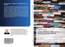 Bookcover of United Nations – Reform It or Build It Up From Scratch