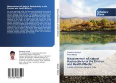 Measurement of Natural Radioactivity in the Environ and Health Effects kitap kapağı