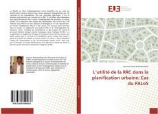 Bookcover of L'utilité de la RRC dans la planification urbaine: Cas du PALoS