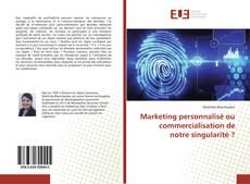 Marketing personnalisé ou commercialisation de notre singularité ?的封面
