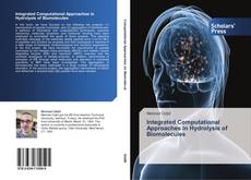 Bookcover of Integrated Computational Approaches in Hydrolysis of Biomolecules