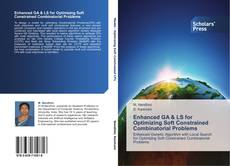 Bookcover of Enhanced GA & LS for Optimizing Soft Constrained Combinatorial Problems