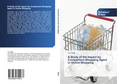 Bookcover of A Study of the Impact by Comparison-Shopping Agent in Online Shopping