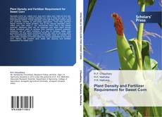 Bookcover of Plant Density and Fertilizer Requirement for Sweet Corn