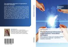 Bookcover of The institutional dimension of organizations' innovation strategies