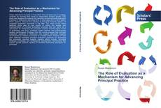 The Role of Evaluation as a Mechanism for Advancing Principal Practice kitap kapağı